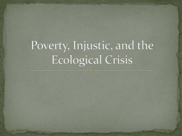 poverty injustic and the ecological crisis n.