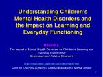 MODULE 2:   The Impact of Mental Health Disorders on Children's Learning and Everyday Functioning: