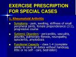 EXERCISE PRESCRIPTION FOR SPECIAL CASES