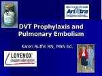 DVT Prophylaxis and Pulmonary Embolism
