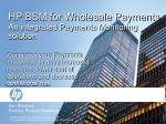 HP BSM for Wholesale Payments An integrated Payments Monitoring solution