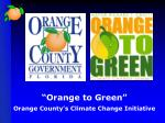 """Orange to Green"" Orange County's Climate Change Initiative"