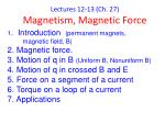 Lectures 12-13 (Ch. 27) Magnetism, Magnetic Force