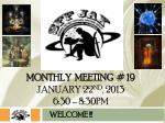 MONTHLY meeting # 19 JANUARY 22 nd , 2013 6:30 – 8:30pm