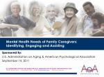 Mental Health Needs of Family Caregivers: Identifying, Engaging and Assisting