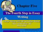 Chapter Five The Fourth Step in Essay Writing