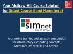 Your McGraw-Hill Course Solution for  {insert Course # and Name here}