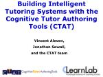 Building Intelligent Tutoring Systems with the Cognitive Tutor Authoring Tools (CTAT)