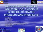 GEOLOGICAL STORAGE OF INDUSTRIAL CO 2 EMISSIONS IN THE BALTIC STATES: PROBLEMS AND PROSPECTS