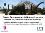Recent Developments in Science Learning  Games for Informal Science Education