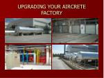 UPGRADING YOUR AIRCRETE FACTORY