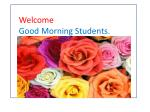 Welcome  Good Morning Students.