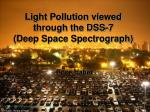 Light Pollution viewed through the DSS-7  (Deep Space Spectrograph)