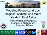 Modeling Future Land Use, Regional Climate, and Maize Yields in East Africa