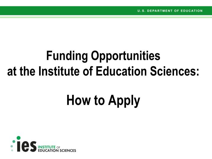 funding opportunities at the institute of education sciences how to apply n.
