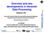 Overview and new developments in Herschel Data Processing