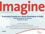 Promoting Canada as a Study Destination in India Synergy Education Conference October 6-7, 2011