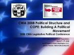 CWA Political Department Presentation April 6 th – 9 th , 2008