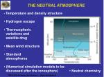 THE NEUTRAL ATMOSPHERE Temperature and density structure Hydrogen escape Thermospheric