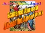 Scattered Abroad (Except the Apostles)