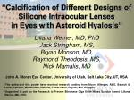 """""""Calcification of Different Designs of Silicone Intraocular Lenses in Eyes with Asteroid Hyalosis"""""""
