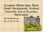 European Middle Ages, Black Death, Renaissance, Hundred Years War, Era of Discovery, Reformation