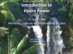 Introduction to Hydro Power 15 April 2009 Monterey Institute for International Studies