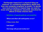 Definition of hazard (political, not scientific) Where and when will earthquakes occur?