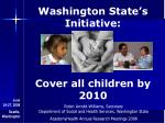 Washington State's Initiative: Cover all children by 2010