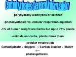 -polyhydroxy aldehydes or ketones -photosynthesis vs. cellular respiration equation