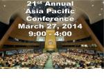 21 st  Annual Asia Pacific Conference March 27, 2014 9:00 - 4:00