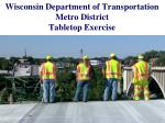 Wisconsin Department of Transportation Metro District  Tabletop Exercise