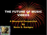 THE FUTURE OF MUSIC VIDEOS