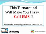 This Turnaround  Will Make You Dizzy… Call EMS !!! Hertford County High School's First Aid Kit