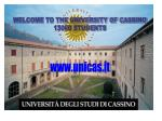 WELCOME TO THE UNIVERSITY OF CASSINO 13000 STUDENTS