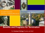 Benefits and Programs for Termination