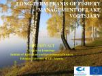 LONG-TERM PRAXIS OF FISHERY MANAGEMENT OF LAKE VÕRTSJÄRV