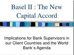Basel II : The New Capital Accord