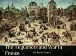 The Huguenots and War in France