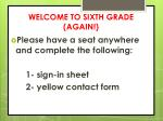 WELCOME TO SIXTH GRADE (AGAIN!)