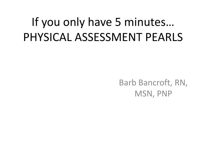 if you only have 5 minutes physical assessment pearls n.