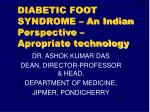DIABETIC FOOT SYNDROME – An Indian Perspective – Apropriate technology
