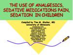 THE USE OF ANALGESICS,  SEDATIVE MEDICATIONS PAIN, SEDATION  IN CHILDREN