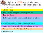 1. A pleasant, affable receptionist gives customers a positive first impression of the business.