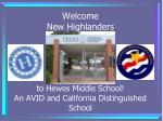 Welcome  New Highlanders to Hewes Middle School! An AVID and California Distinguished School