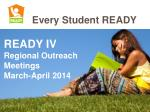 READY IV Regional Outreach Meetings March-April 2014