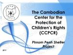 The Cambodian Center for the Protection of Children's Rights (CCPCR) Phnom Penh Shelter Project