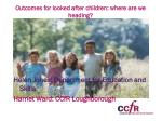 Outcomes for looked after children: where are we heading?