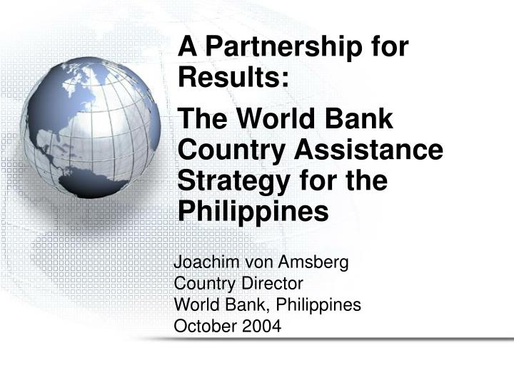 a partnership for results the world bank country assistance strategy for the philippines n.
