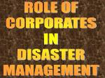 ROLE OF  CORPORATES  IN  DISASTER  MANAGEMENT
